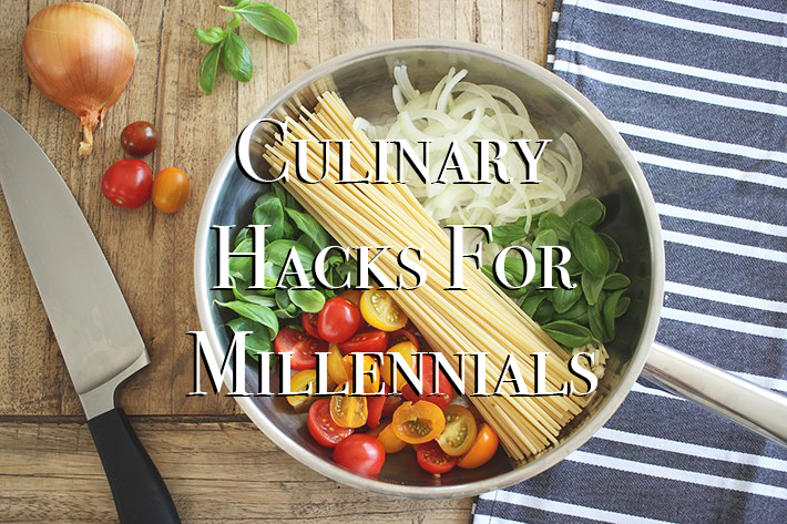 Culinary Life Hacks for Millenials